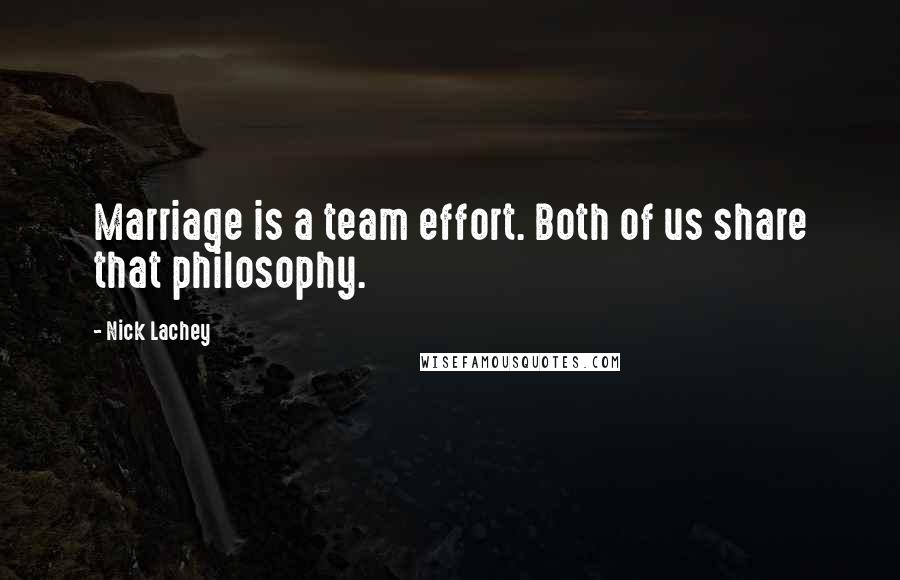Nick Lachey quotes: Marriage is a team effort. Both of us share that philosophy.