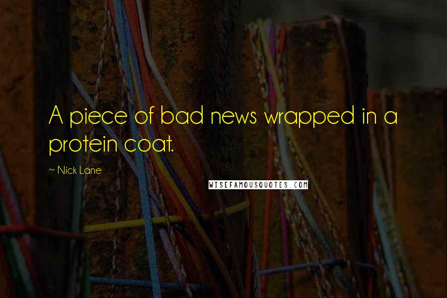 Nick Lane quotes: A piece of bad news wrapped in a protein coat.