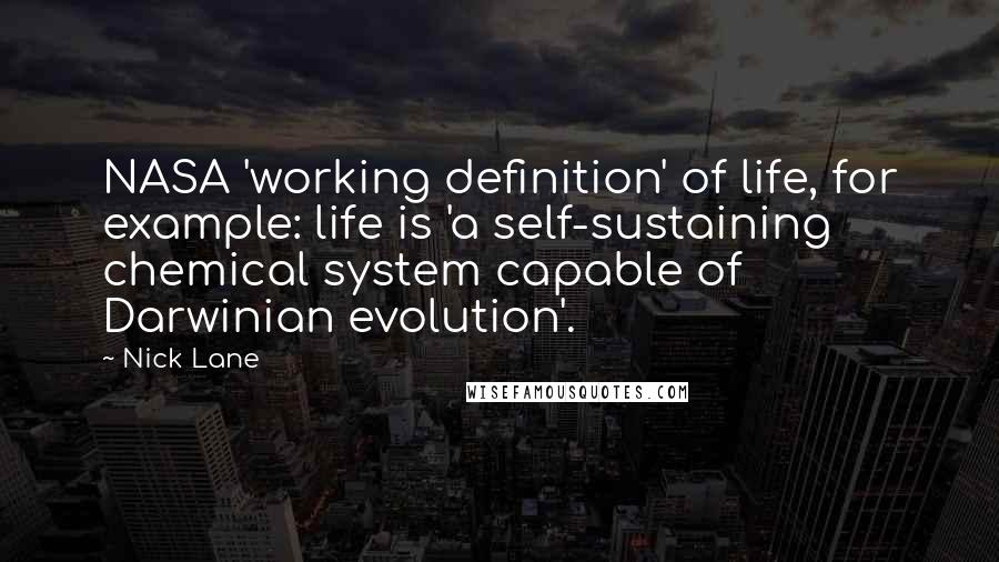 Nick Lane quotes: NASA 'working definition' of life, for example: life is 'a self-sustaining chemical system capable of Darwinian evolution'.