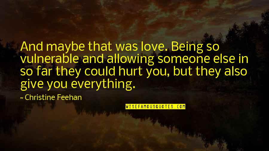 Nick Nolte Movie Quotes By Christine Feehan: And maybe that was love. Being so vulnerable