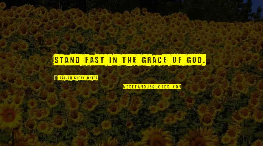 Nick Nolte Movie Quotes By Lailah Gifty Akita: Stand fast in the grace of God.