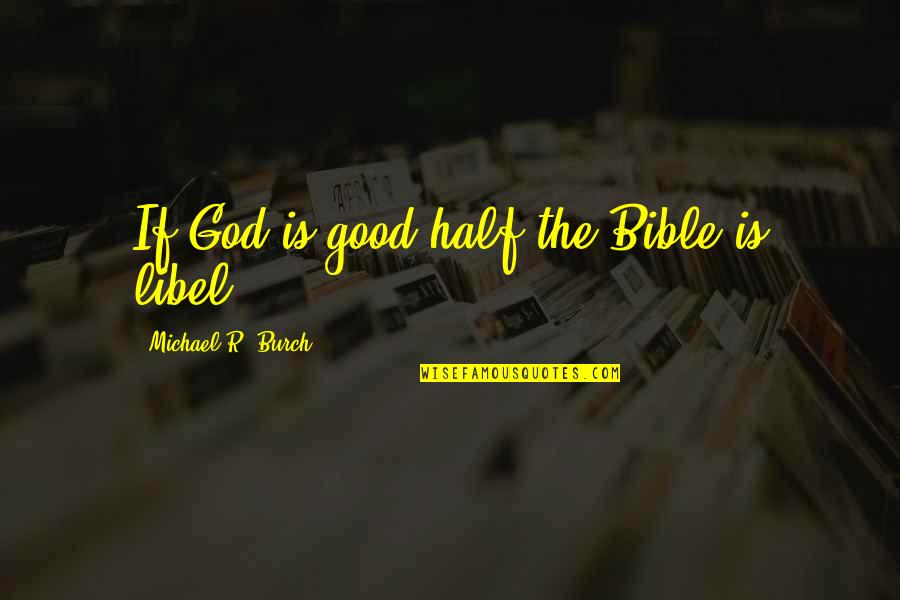 Nick Nolte Movie Quotes By Michael R. Burch: If God is good half the Bible is