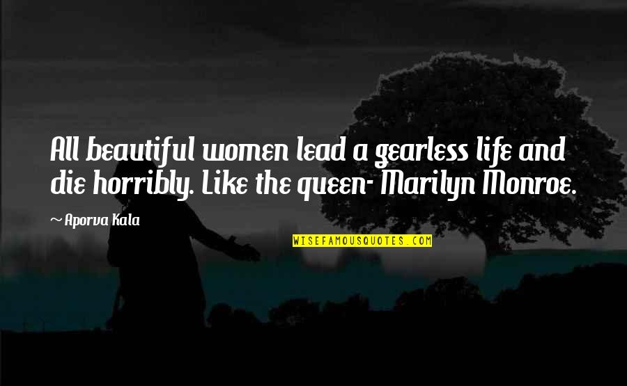 Nick Ortner Quotes By Aporva Kala: All beautiful women lead a gearless life and