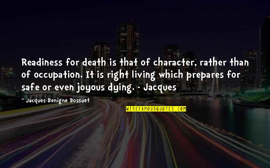 Nick Ortner Quotes By Jacques-Benigne Bossuet: Readiness for death is that of character, rather