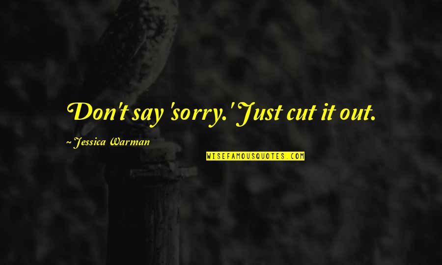 Nick Ortner Quotes By Jessica Warman: Don't say 'sorry.' Just cut it out.