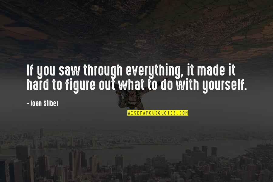 Nick Ortner Quotes By Joan Silber: If you saw through everything, it made it
