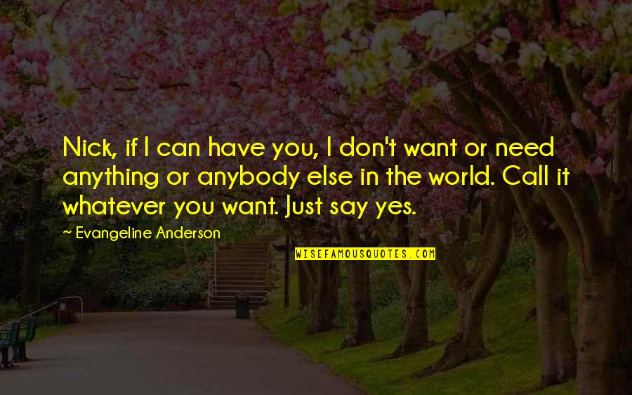 Nick Quotes By Evangeline Anderson: Nick, if I can have you, I don't