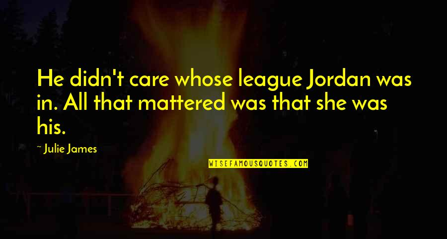 Nick Quotes By Julie James: He didn't care whose league Jordan was in.