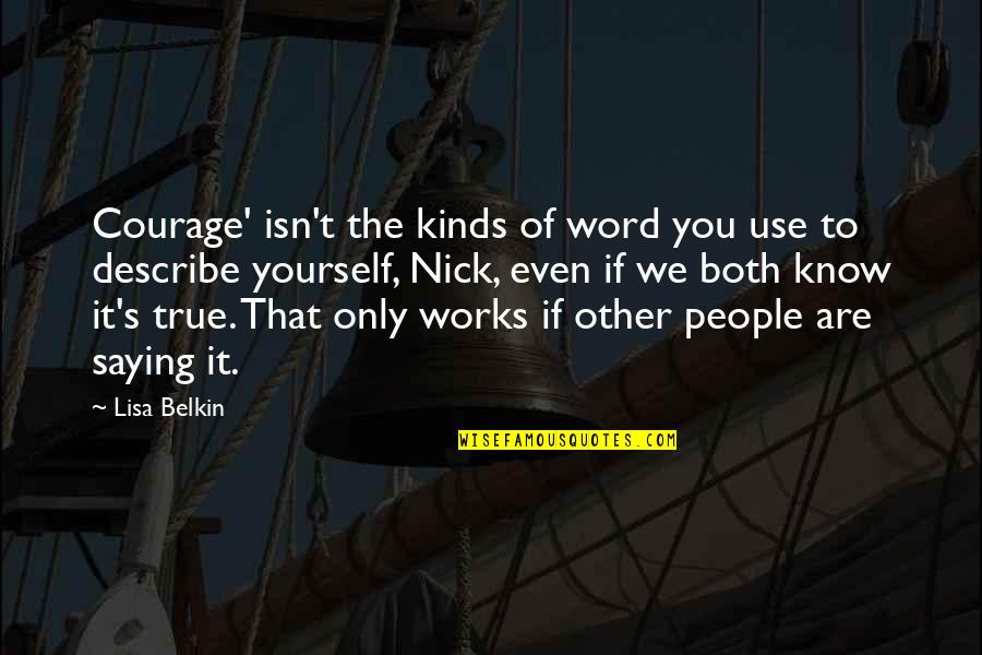 Nick Quotes By Lisa Belkin: Courage' isn't the kinds of word you use
