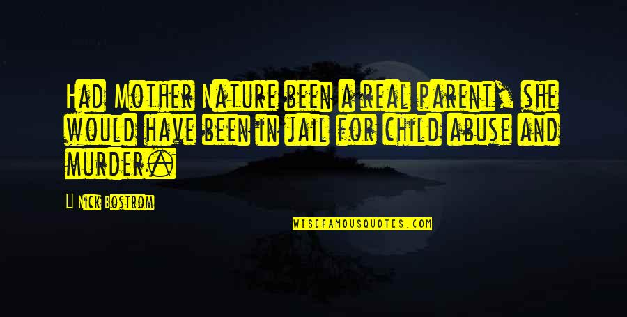 Nick Quotes By Nick Bostrom: Had Mother Nature been a real parent, she