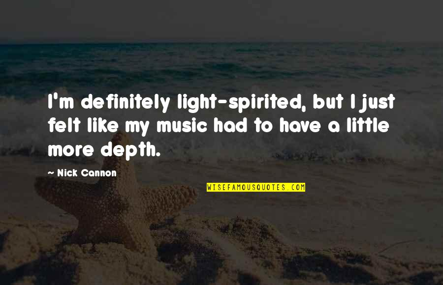 Nick Quotes By Nick Cannon: I'm definitely light-spirited, but I just felt like