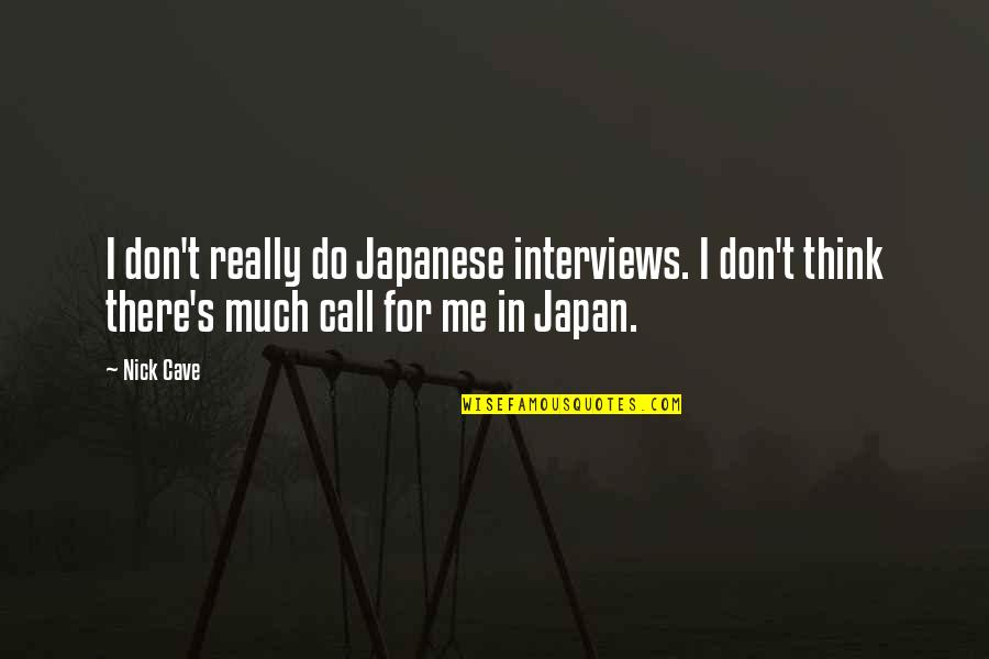 Nick Quotes By Nick Cave: I don't really do Japanese interviews. I don't