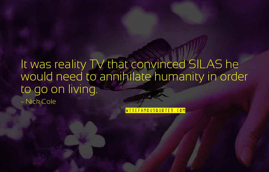 Nick Quotes By Nick Cole: It was reality TV that convinced SILAS he