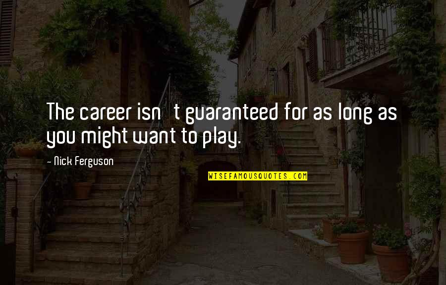 Nick Quotes By Nick Ferguson: The career isn't guaranteed for as long as