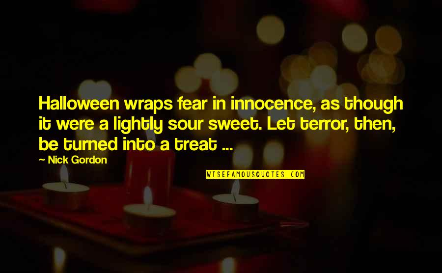 Nick Quotes By Nick Gordon: Halloween wraps fear in innocence, as though it