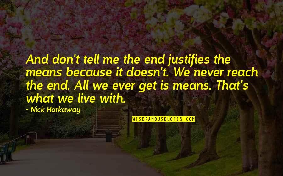 Nick Quotes By Nick Harkaway: And don't tell me the end justifies the