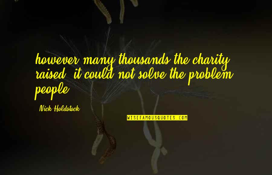 Nick Quotes By Nick Holdstock: however many thousands the charity raised, it could
