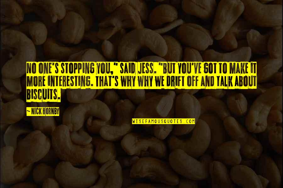 """Nick Quotes By Nick Hornby: No one's stopping you,"""" said Jess. """"But you've"""