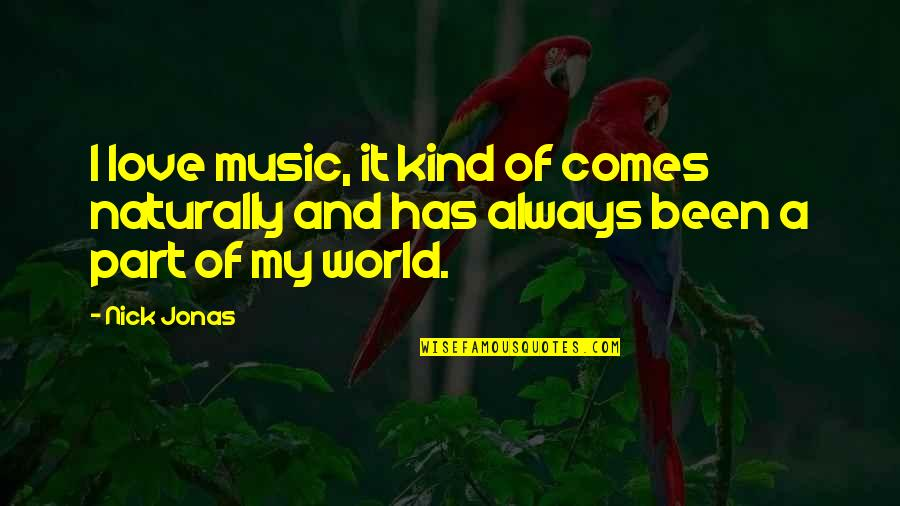 Nick Quotes By Nick Jonas: I love music, it kind of comes naturally