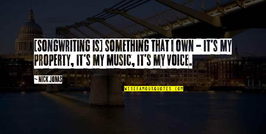 Nick Quotes By Nick Jonas: [Songwriting is] something that I own - it's