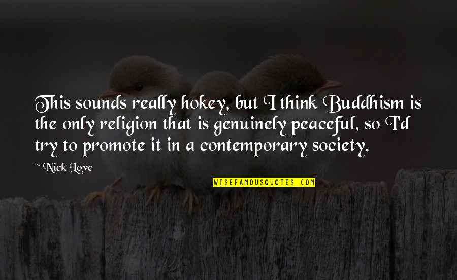 Nick Quotes By Nick Love: This sounds really hokey, but I think Buddhism