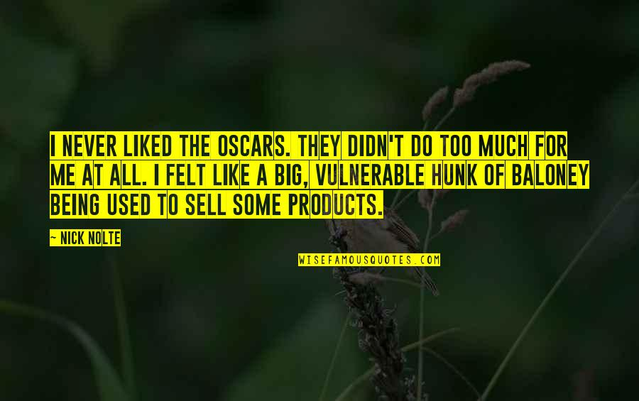 Nick Quotes By Nick Nolte: I never liked the Oscars. They didn't do