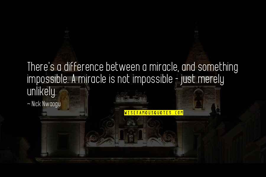 Nick Quotes By Nick Nwaogu: There's a difference between a miracle, and something