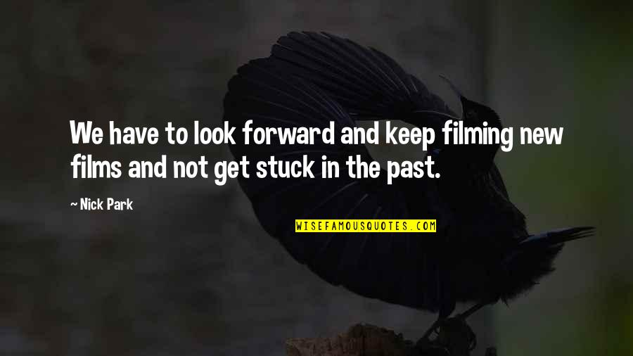 Nick Quotes By Nick Park: We have to look forward and keep filming