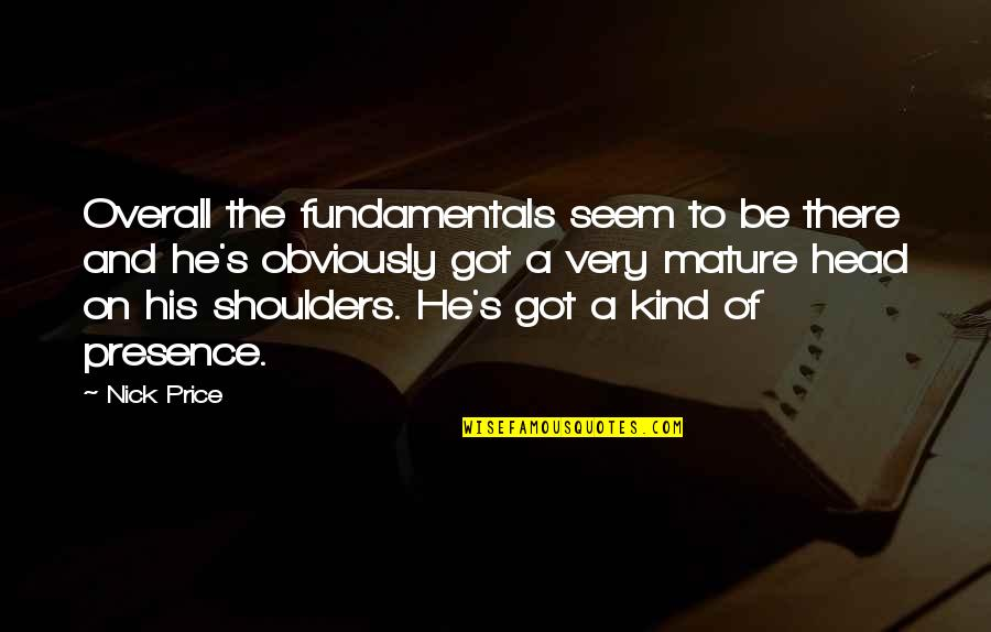 Nick Quotes By Nick Price: Overall the fundamentals seem to be there and
