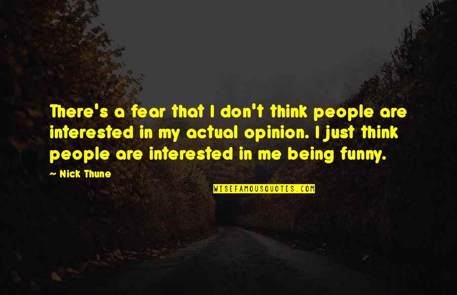 Nick Quotes By Nick Thune: There's a fear that I don't think people