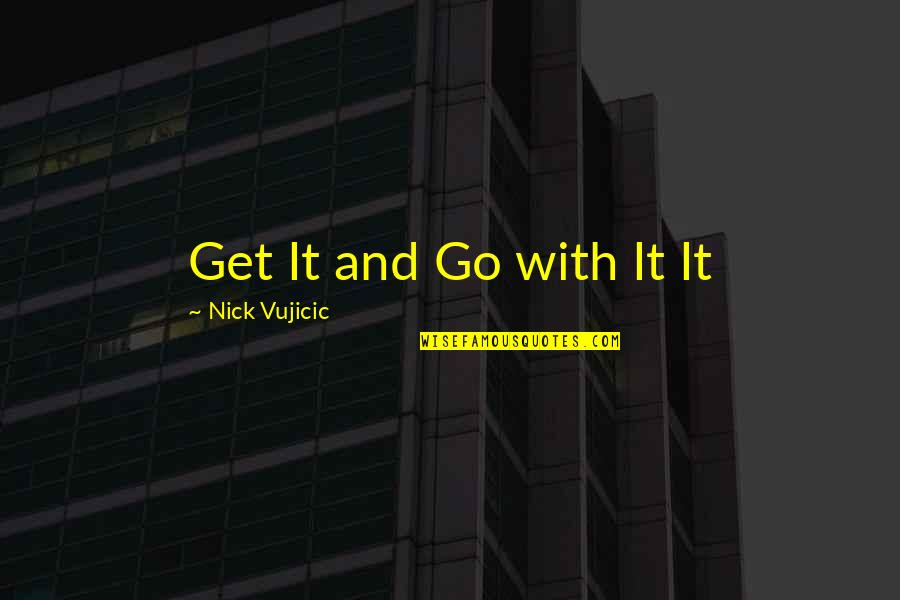 Nick Quotes By Nick Vujicic: Get It and Go with It It