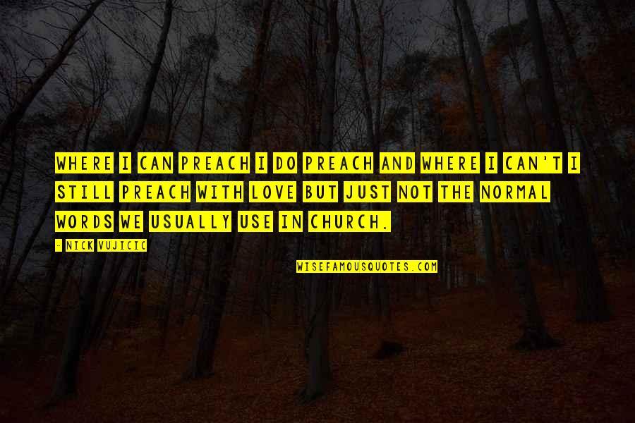Nick Quotes By Nick Vujicic: Where I can preach I do preach and