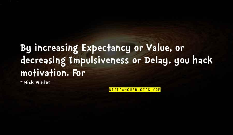 Nick Quotes By Nick Winter: By increasing Expectancy or Value, or decreasing Impulsiveness