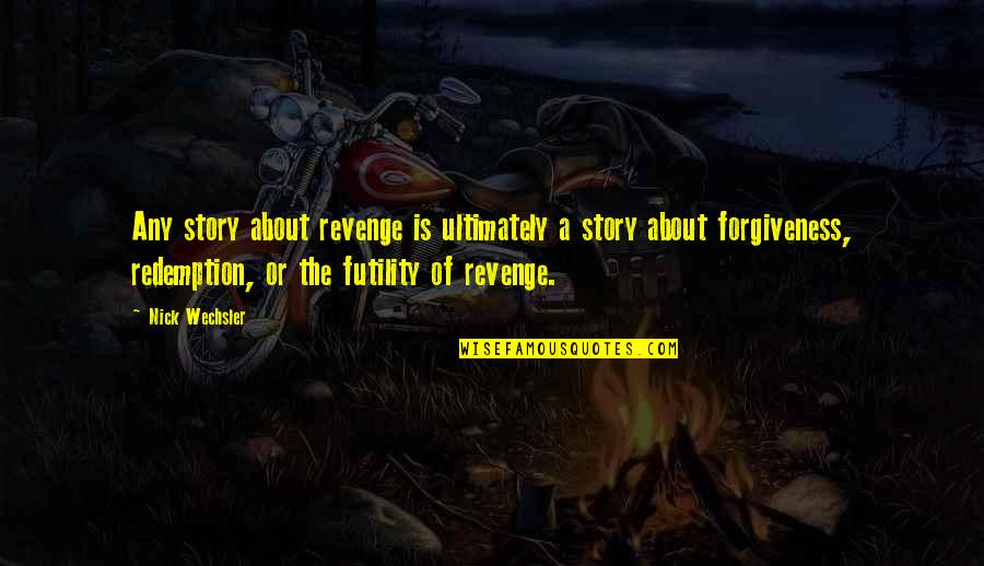 Nick Wechsler Quotes By Nick Wechsler: Any story about revenge is ultimately a story
