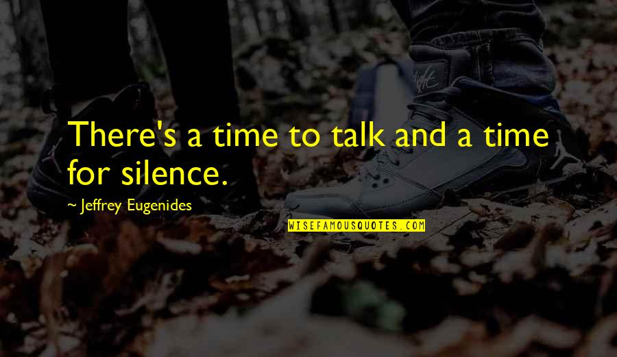 Nickleby Quotes By Jeffrey Eugenides: There's a time to talk and a time