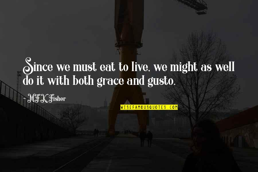 Nickleby Quotes By M.F.K. Fisher: Since we must eat to live, we might