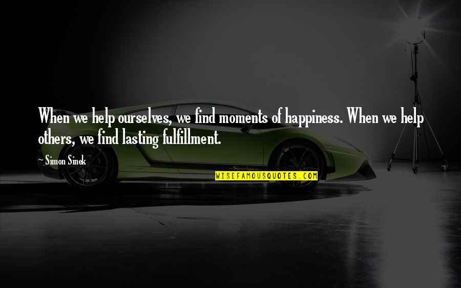 Nickleby Quotes By Simon Sinek: When we help ourselves, we find moments of