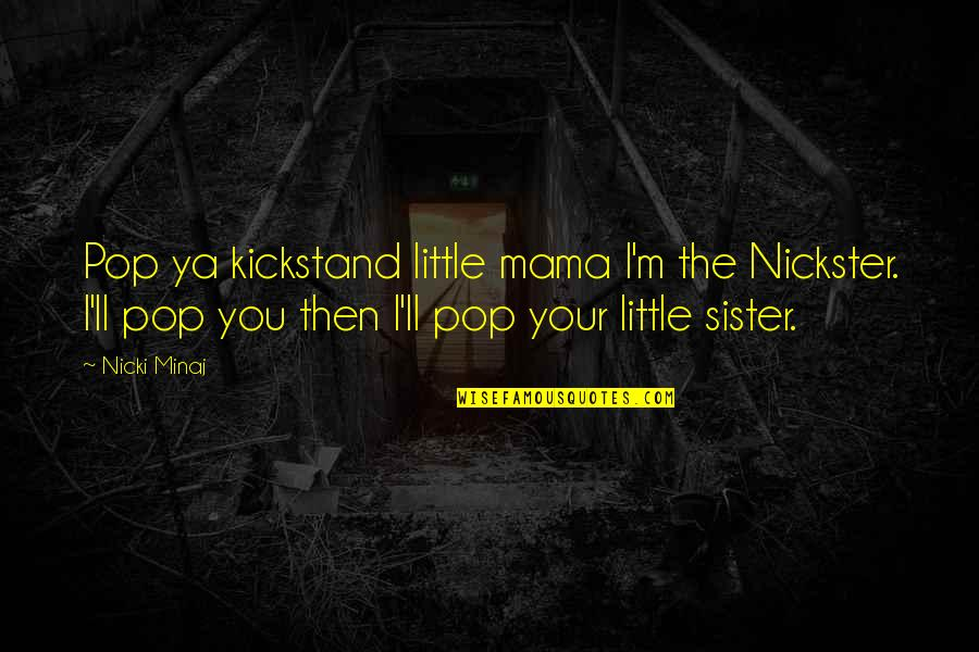 Nickster Quotes By Nicki Minaj: Pop ya kickstand little mama I'm the Nickster.