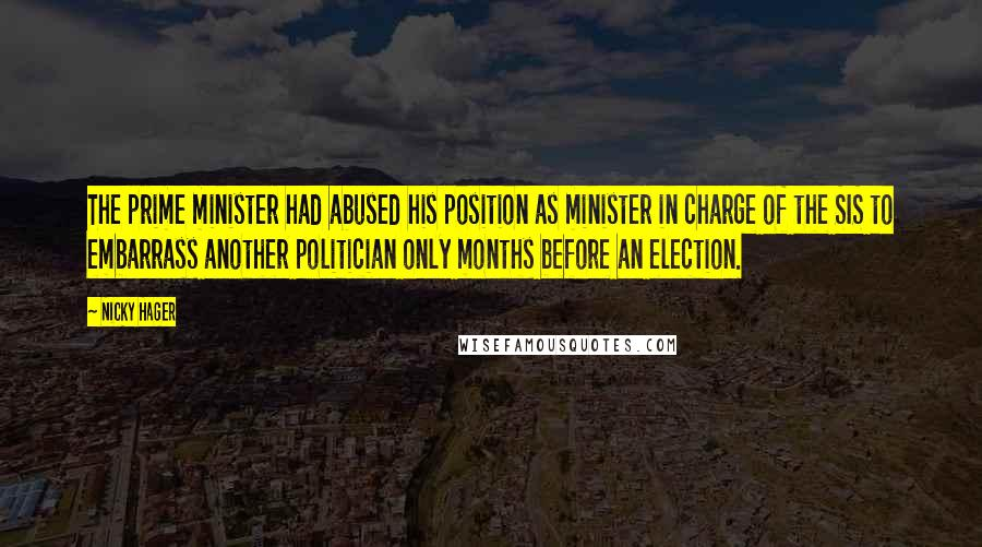 Nicky Hager quotes: The prime minister had abused his position as minister in charge of the SIS to embarrass another politician only months before an election.