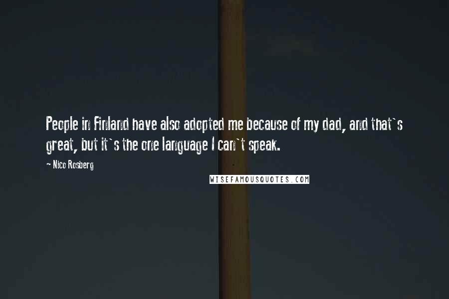 Nico Rosberg quotes: People in Finland have also adopted me because of my dad, and that's great, but it's the one language I can't speak.