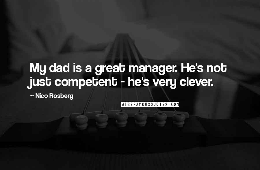 Nico Rosberg quotes: My dad is a great manager. He's not just competent - he's very clever.