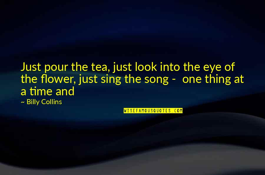 Nicodemus Archleone Quotes By Billy Collins: Just pour the tea, just look into the