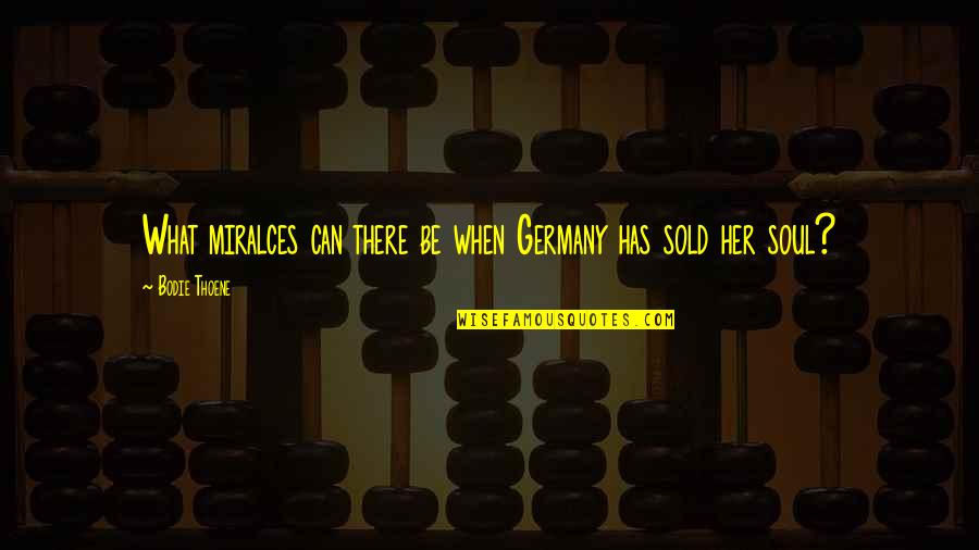 Nicodemus Archleone Quotes By Bodie Thoene: What miralces can there be when Germany has