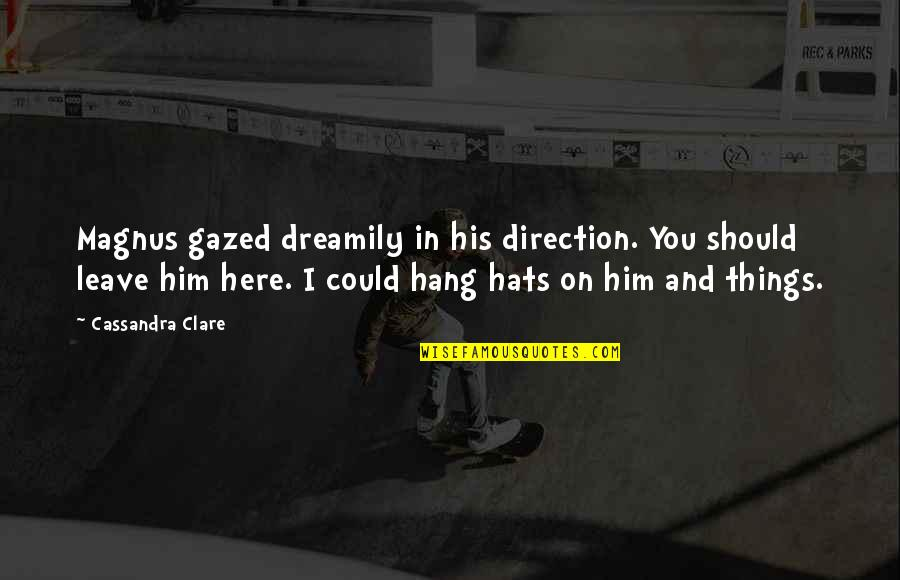 Nicodemus Archleone Quotes By Cassandra Clare: Magnus gazed dreamily in his direction. You should