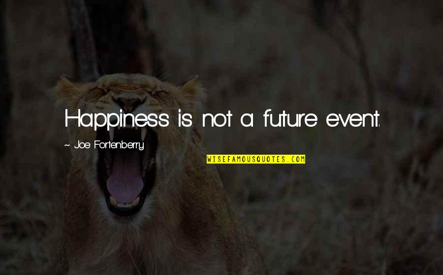 Nicodemus Archleone Quotes By Joe Fortenberry: Happiness is not a future event.