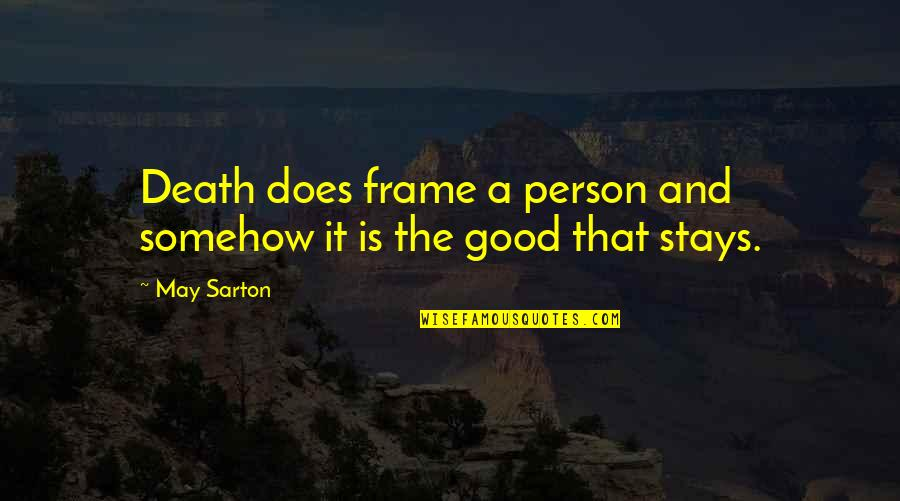 Nicodemus Archleone Quotes By May Sarton: Death does frame a person and somehow it