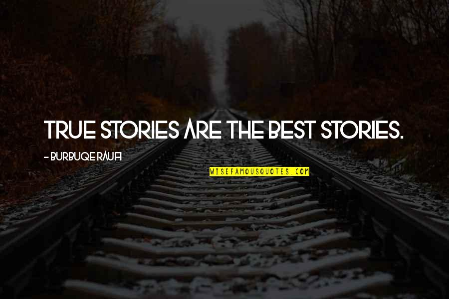 Nicola Abbagnano Quotes By Burbuqe Raufi: True stories are the best stories.