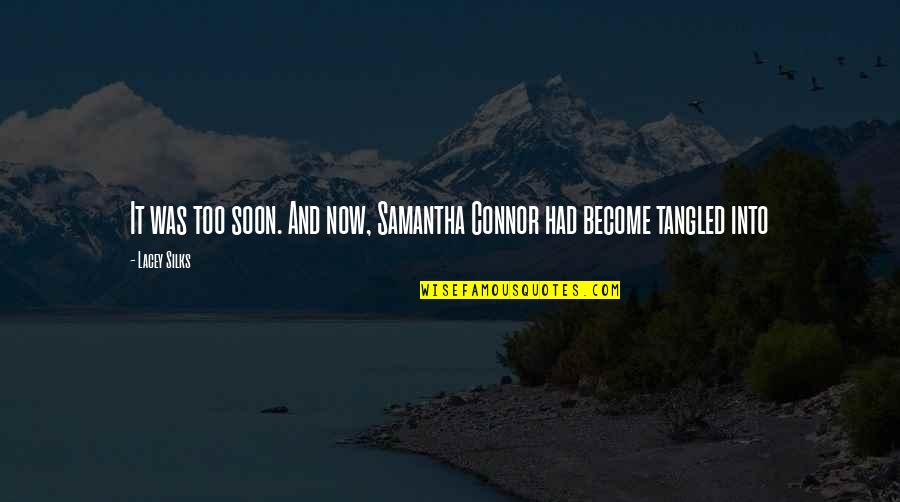 Nicola Abbagnano Quotes By Lacey Silks: It was too soon. And now, Samantha Connor