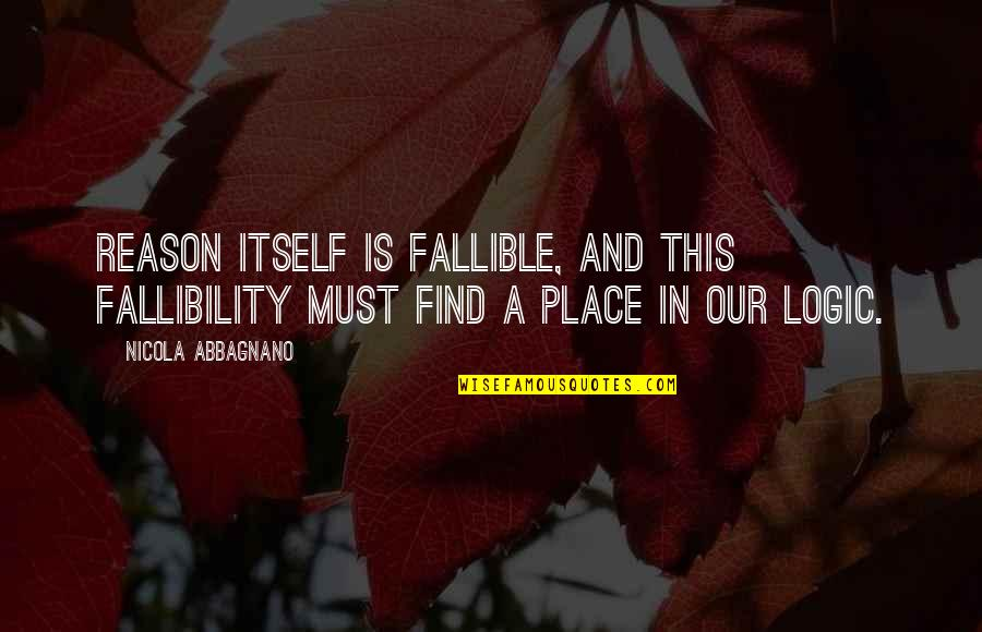 Nicola Abbagnano Quotes By Nicola Abbagnano: Reason itself is fallible, and this fallibility must