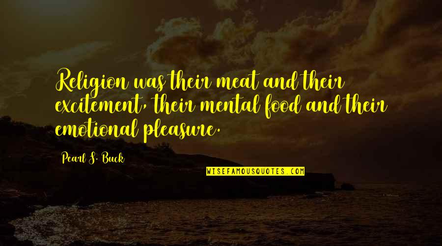 Nicola Abbagnano Quotes By Pearl S. Buck: Religion was their meat and their excitement, their
